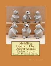 Modelling Figures in Clay. Upright Animals.