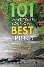 101 Ways to Be Your Own Best Friend