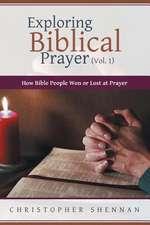 Exploring Biblical Prayer (Vol. 1)