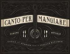 Canto Per Mangiare: Songs and Stories from an Italian Kitchen