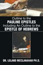 Outline to the Pauline Epistles Including an Outline to the Epistle of Hebrews