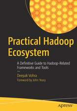Practical Hadoop Ecosystem: A Definitive Guide to Hadoop-Related Frameworks and Tools