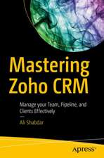Mastering Zoho CRM: Manage your Team, Pipeline, and Clients Effectively