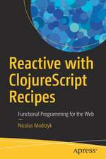Reactive with ClojureScript Recipes: Functional Programming for the Web