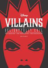 Disney Villains: Delightfully Evil: The Creation, The Inspiration, The Fascination