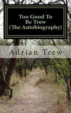 Too Good to Be Trew (the Autobiography)