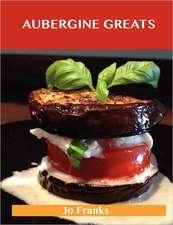 Aubergine Greats: Delicious Aubergine Recipes, the Top 100 Aubergine Recipes