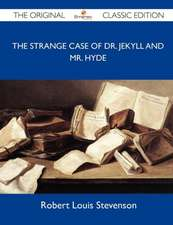 The Strange Case of Dr. Jekyll and Mr. Hyde - The Original Classic Edition