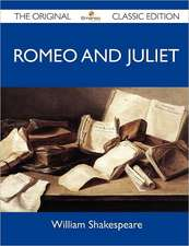 Romeo and Juliet - The Original Classic Edition