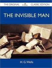 The Invisible Man - The Original Classic Edition