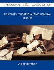 Relativity: The Special and General Theory - The Original Classic Edition