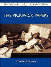 The Pickwick Papers - The Original Classic Edition