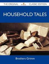 Household Tales - The Original Classic Edition