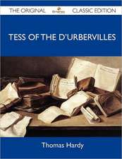 Tess of the D'Urbervilles - The Original Classic Edition
