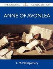 Anne of Avonlea - The Original Classic Edition