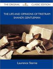 The Life and Opinions of Tristram Shandy, Gentleman - The Original Classic Edition