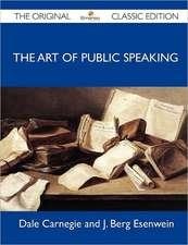The Art of Public Speaking - The Original Classic Edition