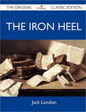 The Iron Heel - The Original Classic Edition