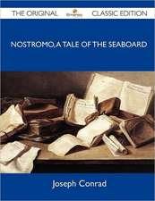 Nostromo, a Tale of the Seaboard - The Original Classic Edition