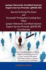 Juniper Networks Certified Internet Expert Service Provider (Jncie-Sp) Secrets to Acing the Exam and Successful Finding and Landing Your Next Juniper