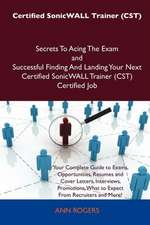 Certified Sonicwall Trainer (Cst) Secrets to Acing the Exam and Successful Finding and Landing Your Next Certified Sonicwall Trainer (Cst) Certified J