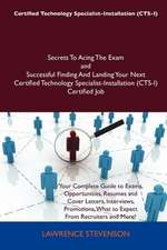 Certified Technology Specialist-Installation (CTS-I) Secrets To Acing The Exam and Successful Finding And Landing Your Next Certified Technology Specialist-Installation (CTS-I) Certified Job