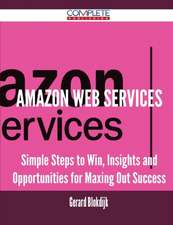 Amazon Web Services - Simple Steps to Win, Insights and Opportunities for Maxing Out Success