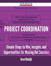Project Coordination - Simple Steps to Win, Insights and Opportunities for Maxing Out Success