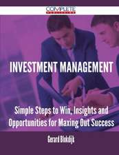 Investment Management - Simple Steps to Win, Insights and Opportunities for Maxing Out Success