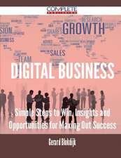 Digital Business - Simple Steps to Win, Insights and Opportunities for Maxing Out Success