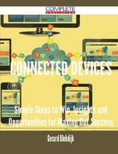 Connected Devices - Simple Steps to Win, Insights and Opportunities for Maxing Out Success