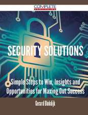 Security Solutions - Simple Steps to Win, Insights and Opportunities for Maxing Out Success