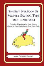 The Best Ever Book of Money Saving Tips for the Air Force