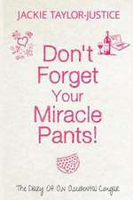 Don't Forget Your Miracle Pants!