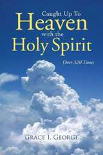 Caught Up to Heaven with the Holy Spirit