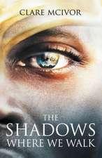 The Shadows Where We Walk