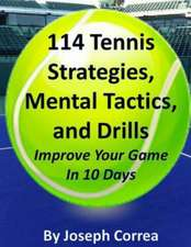 114 Tennis Strategies, Mental Tactics, and Drills Improve Your Game in 10 Days