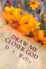 Draw Me Closer God