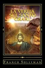 La Verita' Sul Santo Graal