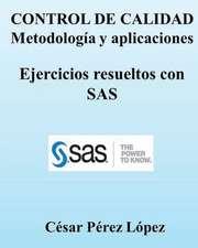 Control de Calidad. Metodologia y Aplicaciones. Ejercicios Resueltos Con SAS