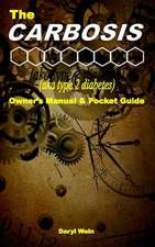 The Carbosis (Aka Type 2 Diabetes) Owner's Manual and Pocket Guide