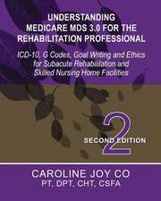 Understanding Medicare MDS 3.0 for the Rehabilitation Professional
