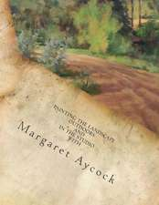 Painting the Landscape Outdoors and in the Studio by Margaret Aycock
