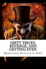 Dirty Tricks, Revenge, and Getting Even