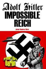 Adolf Hitler Impossible Reich (Libro Primero, Berlin)