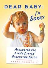 Dear Baby:  Apologies for Life's Little Parenting Fails