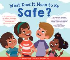 What Does It Mean to Be Safe?: A Thoughtful Discussion for Readers of All Ages about Drawing Healthy Boundaries and Making Safe Choices
