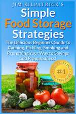 Simple Food Storage Strategies:  The Delicious Beginners Guide to Canning, Pickling, Smoking and Preserving Your Way to Savings and Preparedness! [Illu