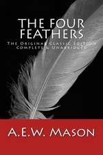 The Four Feathers the Original Classic Edition, Complete & Unabridged