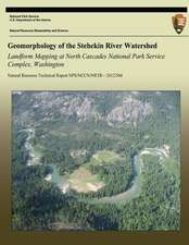 Geomorphology of the Stehekin River Watershed Landform Mapping at North Cascades National Park Service Complex, Washington